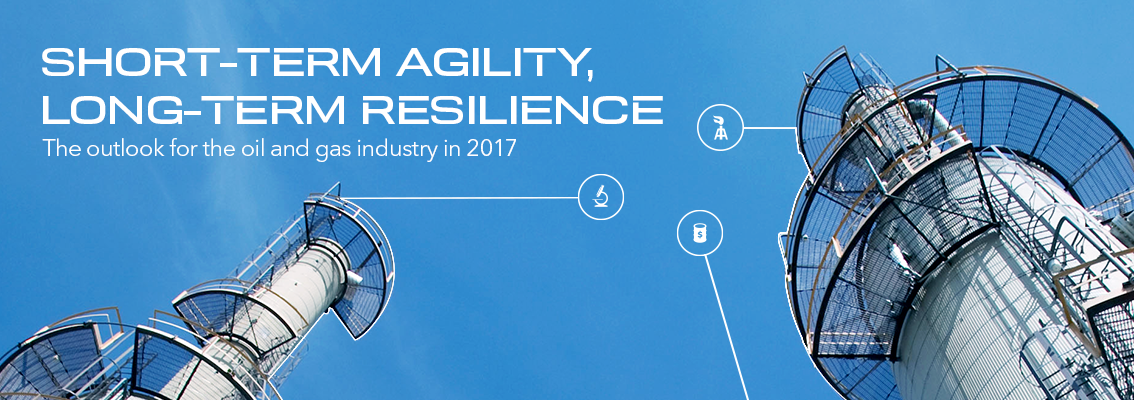 Short-term agility, long-term resilience: The outlook for the oil and gas industry in 2017 (research report)